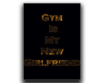 Gym Is My New Girlfriend Print, Fitness Print, Gym Art, Fitness Decor, Fitness Printable, Gym Print, Gym decor, Fitness Quote