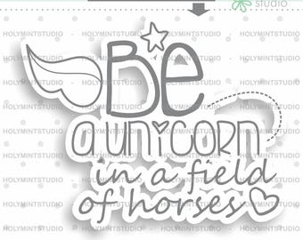 Be a Unicorn in a Field of Horses, Unicorn Stamps, Unicorn Clipart, Quote Stamps, Stamps, Digital Stamp, Planner Stamps, File for Cricut