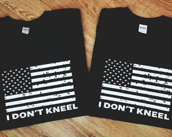 I Don't Kneel Shirt, I Don't Kneel, Patriotic Shirts, Stand for the Flag Shirt, I Stand for the Flag