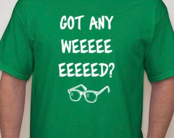 Got Any Weed? T-shirt