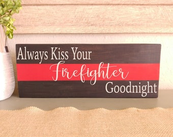 Wood Sign- Always Kiss Your Firefighter Goodnight, Thin Red Line