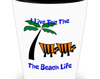 Life's A Beach Shot Glass I Live For The Beach Life Sand Surf Party