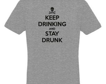 Keep drinking and stay drunk, funny t shirt