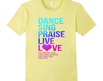 Dance, Sing, Praise - Psalm 104 Christian T-Shirt