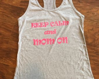 Keep Calm and Mom On Racerback Tank