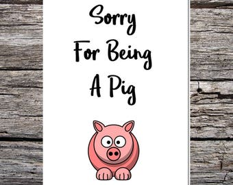 funny handmade card for husband/wife/boyfriend/girlfriend - sorry for being a pig