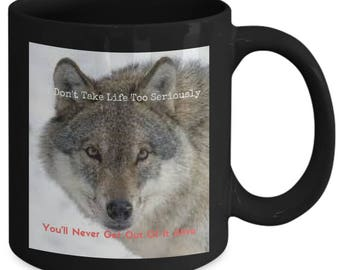 WOLF Mug | Don't Take LIFE Too Seriously, You'll Never Get Out Of It ALIVE | Novelty Coffee Mug