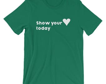 Unisex Show Your Love Today T-Shirt Valentines Day Hearts Chocolates Flowers Sweetheart great gift date night