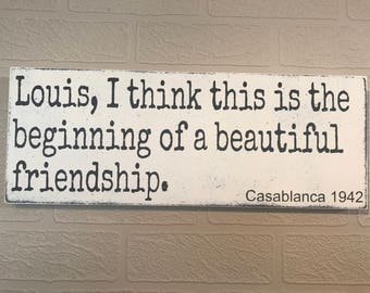 Louis, I think this is the beginning of a beautiful friendship Casablanca,  Wooden Wall Sign, Movie Quote