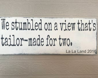 We stumbled on a view that's tailor-made for two. La La Land,  Wooden Wall Sign, Movie Quote