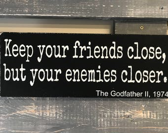 Keep your friends close, but your enemies closer. The Godfather II, Movie Quote, Wooden Wall Sign,