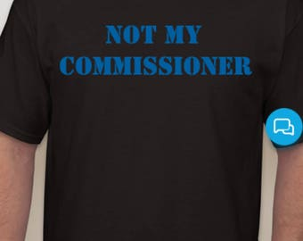 NOT MY COMMISSIONER
