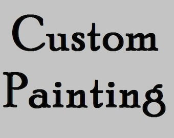 Custom Painting Made Just For You