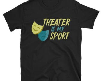 Theater is my sport - theater - theater quote - sport - theater tshirt - sport mom - sport shirt - drama is life - theater mom - opera