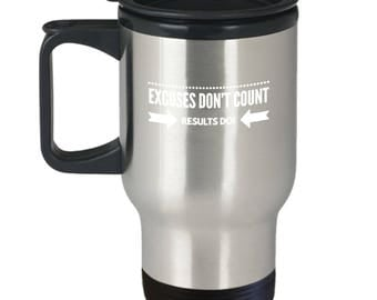 Travel Mug - Excuses Don't Count - Results Do!