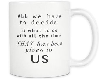 LOTR Gandolf Lord Of The Rings Inspirational Movie Quote Coffee Mug White Wizard Tolkien Quote LOTR Fan Cup