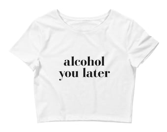 Alcohol You Later Women's Crop Tee