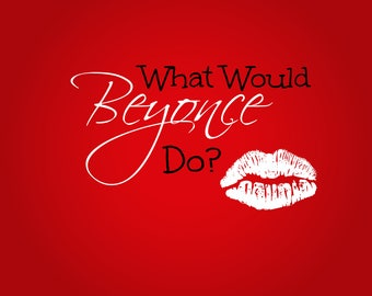 What would Beyonce do? Printable