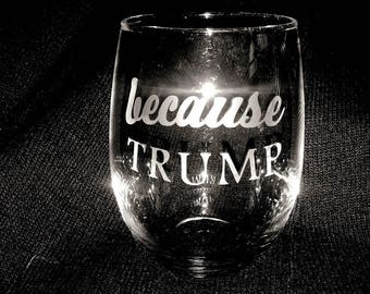 SET of 2 Because Trump- wine glasses - Lover and Haters!
