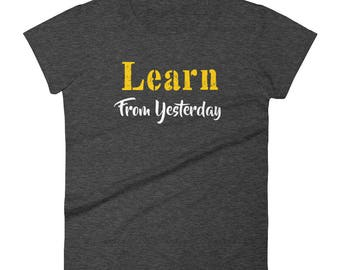 Learn From Yesterday Tshirt Women's short sleeve t-shirt