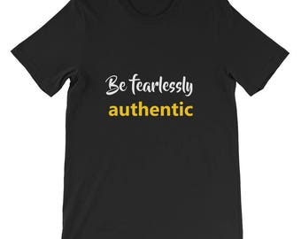 Be fearlessly authentic Short-Sleeve Unisex T-Shirt