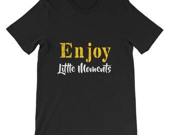 Enjoy little moments Short-Sleeve Unisex T-Shirt