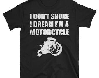 I Dont Snore I Dream Im A Motorcycle Shirt - Funny Biker Shirt - Motocross Gift - Biker Gifts - Motorcycle Gift Unisex T-Shirt