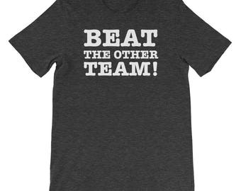 Beat the Other Team Funny Shirt Gift for Sports Fan of Basketball, Baseball, Football, Soccer, Funny Competitive Sports Gifts for Him or Her