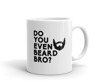 Funny Bearded Coffee Mug, Do You Even Beard Bro?
