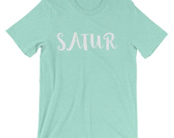 Satur Women/Unisex T-Shirt, Graphic Tee, Fun, Cute, Girly, Relaxed, Comfortable, Soft, Everyday, Day Of The Week Shirt, Shits With Sayings