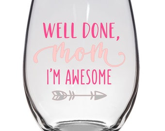Well Done Mom I'm Awesome Wine Glass- Personalized