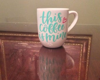 This Coffee Is Mine- Febuary Mug of the Month!