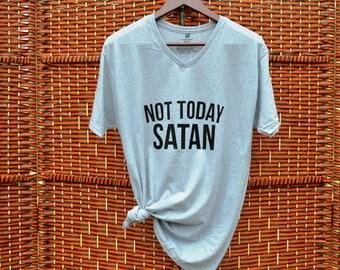 Not Today Satan ~ Cute Shirt ~ T Shirt ~Inspirational