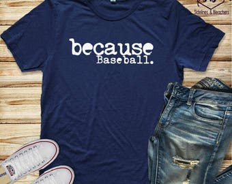 Because Baseball | Baseball shirt | Baseball Mamas | Baseball Babes | Tball | little league | Moms shirts | Customize