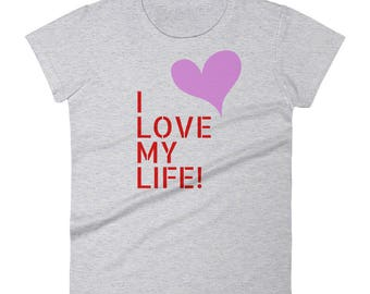 I Love my LIFE - Women's short sleeve t-shirt