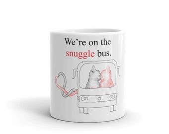 We're on the Snuggle Bus - Mug