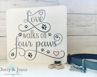 Love walks on all four paws - Freestanding plaque.