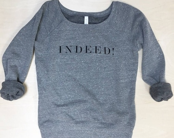 NEW - Weekend SALE - Indeed! sweatshirt - women's S, M, L, XL, 2XL