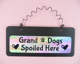 DOG SIGN Grand Dogs Spoiled Here Wood Metal Cute Hanging Black Watercolors Granddog Pet Grandparent Grandmother Granddad