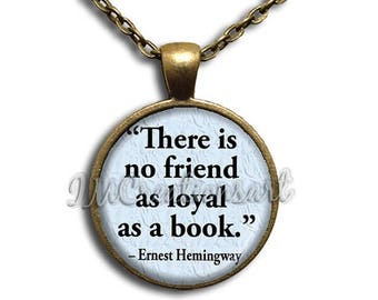 25% OFF - Hemingway Quote There is no friend as loyal as a book Glass Dome Pendant or with Chain Link Necklace - WD135