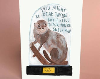 You might be dead inside but i still think youre super fun' pesky ferret taxidermy A6 Love,  valentines, galentines greetings card