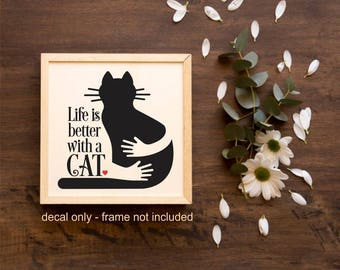 Cat Decal, Life is better with Cat, Cat Lover Sign, Glass Block Sticker, Vinyl Decal, Kitty Cat Hug, Original Design, Chalkboard Sign Decal