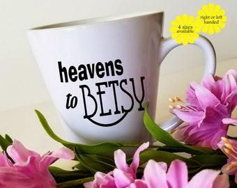 Coffee mug, Cute Mug,  Heavens to Betsy,  Gift for Mom, Gift for Her, Southern Mug, 11 oz mug, 12 oz latte mug, 15 oz mug, 17 oz latte mug