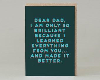 Dear dad I am only brilliant because . . . Card