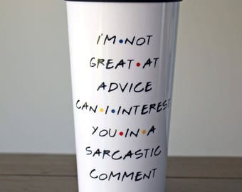 I'm not great at advice can I interest you in a sarcastic comment - Chandler Bing - Travel Coffee Mug - Inspired by FRIENDS TV show