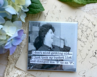 "Magnet #109 - Vintage Woman - I Don't Mind Getting Old... I Just Took My Bucket List and Changed the ""B"" to an ""F"" - Funny"