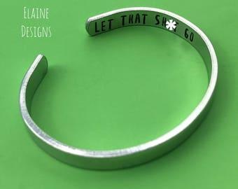 Let That Sh*t Go- Hidden Message- Hand Stamped Cuff Bracelet