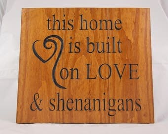 This house is built on Love and Shenanigans - Wood sign