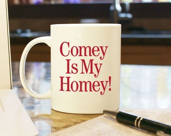 "Coffee Mug Cup ""Comey Is My Homey"" Gift Present Home Office Decor Donald Trump Jame Comey Senate Testimony FBI Director Russia Investigation"