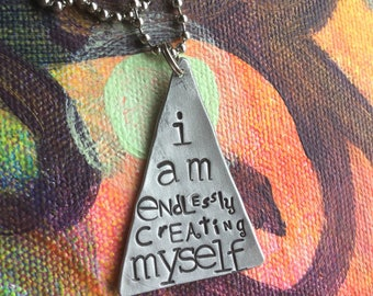 Hand Stamped Necklace I am Endlessly Creating Myself Hand made Metal Jewelry with Meaning Jewelry with Words Self Care Women Empowerment